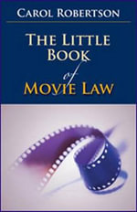 The Little Book of Movie Law : Little Books - Carol Robertson