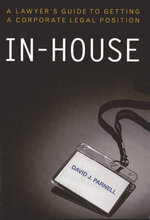In-house : A Lawyer's Guide to Getting a Corporate Legal Position - David J. Parnell