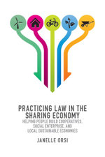 Practicing Law in the Sharing Economy : Helping People Build Cooperatives, Social Enterprise, and Local Sustainable Economies - Janelle Orsi