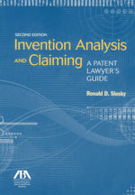 Invention Analysis and Claiming : A Patent Lawyer's Guide - Ronald D. Slusky