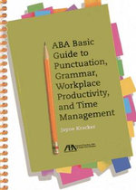 ABA Basic Guide to Punctuation, Grammar, Workplace Productivity and Time Management : A Lawyer's Guide to Getting a Corporate Legal Posi... - Jayne Kracker