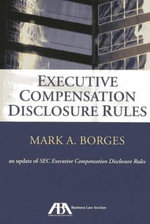 Executive Compensation Disclosure Rules : An Update of SEC Executive Compensation Disclosure Rules - Mark A. Borges