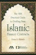 The ABA Practical Guide to Drafting Basic Islamic Finance Contracts - Dena H. Elkhatib