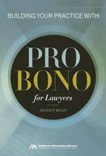 Building Your Practice with Pro Bono for Lawyers : Essays on the Rule of Law - Nelson Miller