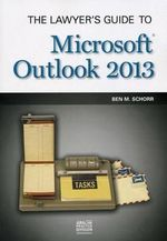 The Lawyer's Guide to Microsoft Outlook 2013 - Ben M Schorr