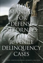 Trial Manual for Defense Attorneys in Juvenile Delinquency Cases - Randy Hertz