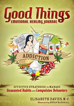 Good Things, Emotional Healing Journal - Addiction : Addiction: Effective Strategies to Manage Unwanted Habits and Compulsive Behaviors - Elisabeth Davies