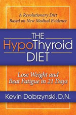 The HypoThyroid Diet : Lose Weight and Beat Fatigue in 21 Days - Kevin Dobrzynski