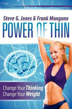 Power of Thin : Change Your Thinking Change Your Weight - Steve Jones