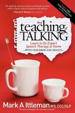 The Teaching of Talking : Learn to Do Expert Speech Therapy at Home with Children and Adults - Mark A Ittleman