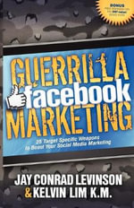 Guerrilla Facebook Marketing : 25 Target Specific Weapons to Boost Your Social Media Marketing - Jay Conrad Levinson