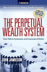 The Perpetual Wealth System : Your Path to Systematic and Guaranteed Riches - John Jamieson