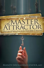 The Master Attractor : The Law of Attraction in the Holy Bible and Beyond - Mandy Kender
