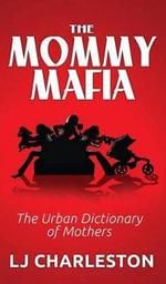 The Mommy Mafia : The Urban Dictionary of Mothers - Lj Charleston