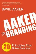 Aaker on Branding : 20 Principles That Drive Success - David Aaker