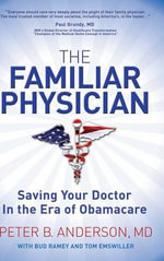 The Familiar Physician : Saving Your Doctor in the Era of Obamacare - Peter B Anderson
