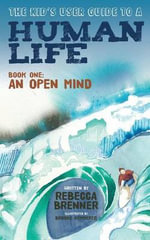 The Kid's User Guide to a Human Life : Book One: An Open Mind - Rebecca Brenner