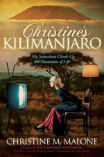 Christine's Kilimanjaro : My Suburban Climb Up the Mountain of Life - Christine M Malone