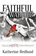 Faithful Warrior : Praying with Hope for Women Battling Cancer - Katherine Hedlund