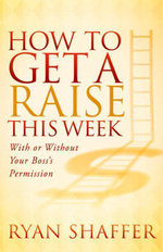 How to Get a Raise This Week : With or Without Your Boss's Permission - Ryan Shaffer
