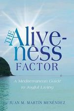 The Aliveness Factor : A Mediterranean Guide to Joyful Living - Juan M Martin Menendez