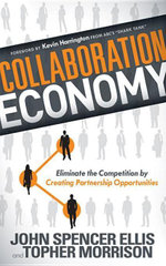 Collaboration Economy : Eliminate the Competition by Creating Partnership Opportunities - John Spencer Ellis