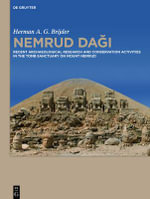 Nemrud Dagi : Recent Archaeological Research and Preservation and Restoration Activities in the Tomb Sanctuary on Mount Nemrud - Herman Brijder
