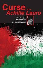 Curse of the Achille Lauro : The Story of Abu al-Abbas - Reem Al-Nimer