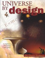 Universe By Design : An Explanation of Cosmology & Creation - Danny Faulkner