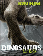 Dinosaurs for Kids - Ken Ham