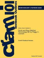 Outlines & Highlights for Quick and Easy Medical Terminology 6th by Peggy C. Leonard, ISBN : 9781437708387 - Cram101 Textbook Reviews