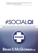 #SocialQI : Simple Solutions for Improving Your Healthcare - Brian S McGowan