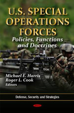 U.S. Special Operations Forces : Policies, Functions & Doctrines