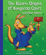 The Bizarre Origins of Kangaroo Court and Other Idioms : Idioms - Arnold Ringstad