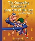 The Compelling Histories of Long Arm of the Law and Other Idioms : Idioms - Arnold Ringstad