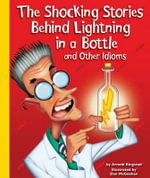 The Shocking Stories Behind Lightning in a Bottle and Other Idioms : Idioms - Arnold Ringstad