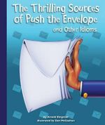 The Thrilling Sources of Push the Envelope and Other Idioms : Idioms - Arnold Ringstad