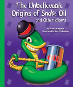 The Unbelievable Origins of Snake Oil and Other Idioms : Idioms - Arnold Ringstad