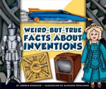 Weird-But-True Facts about Inventions - Arnold Ringstad