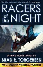 Racers of the Night : Science Fiction Stories by Brad R. Torgersen - Brad R Torgersen