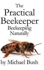 The Practical Beekeeper : Beekeeping Naturally - Michael Bush