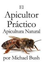 El Apicultor Practico Volumenes I, II & III Apicultor Natural - Michael Bush