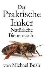 Der Praktische Imker, Naturliche Bienenzucht - Michael Bush