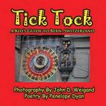 Tick Tock---A Kid's Guide to Bern, Switzerland - Penelope Dyan