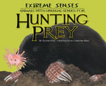 Extreme Senses : : Animals with Unusual Senses for Hunting Prey - Kathryn Lay