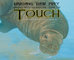 Touching Their Prey : : Animals with an Amazing Sense of Touch - Kathryn Lay