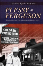 Plessy V. Ferguson : Segregation and the Separate But Equal Policy eBook - David Cates