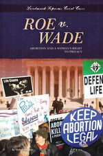Roe v. Wade : Abortion and a Woman's Right to Privacy - Melissa Higgins
