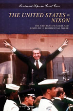 United States V. Nixon : The Watergate Scandal and Limits to Us Presidential Power eBook - Erika Wittekind