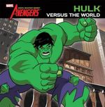 Hulk Versus the World : Avengers: Earth's Mightiest Heroes! - Elizabeth Rudnick